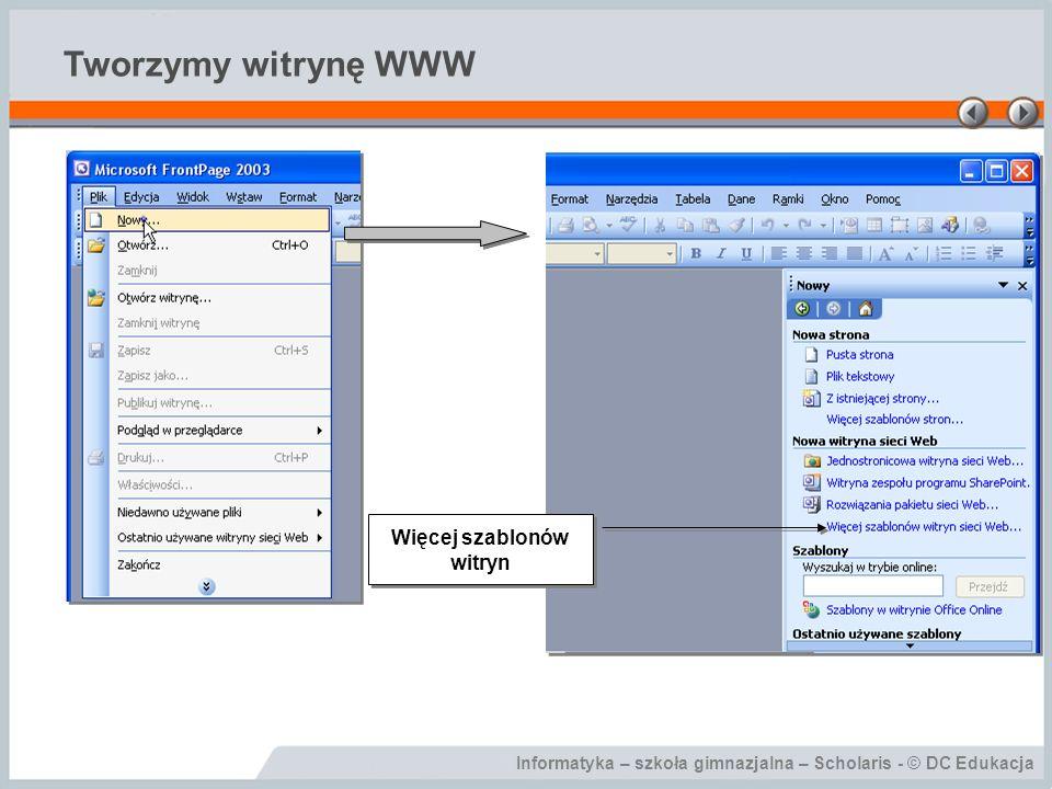 Informatyka – szkoła gimnazjalna – Scholaris - © DC Edukacja Tworzymy witrynę WWW Więcej szablonów witryn