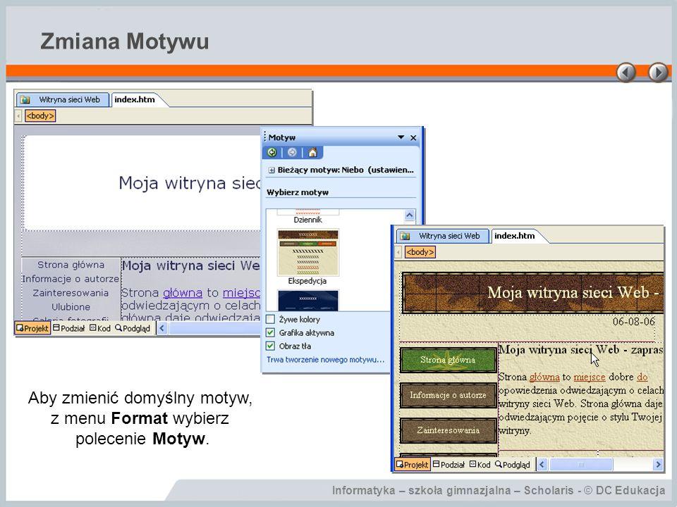 Informatyka – szkoła gimnazjalna – Scholaris - © DC Edukacja Zmiana Motywu Aby zmienić domyślny motyw, z menu Format wybierz polecenie Motyw.