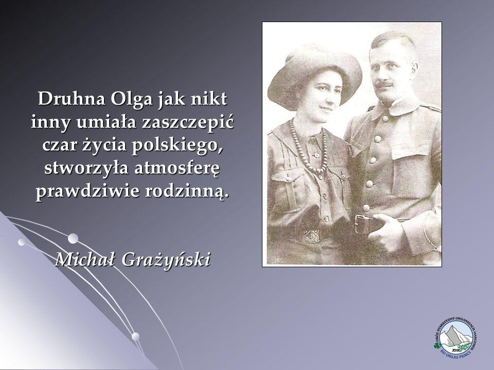 Druhna Olga jak nikt inny umiała zaszczepić czar życia polskiego, stworzyła atmosferę prawdziwie rodzinną. Michał Grażyński