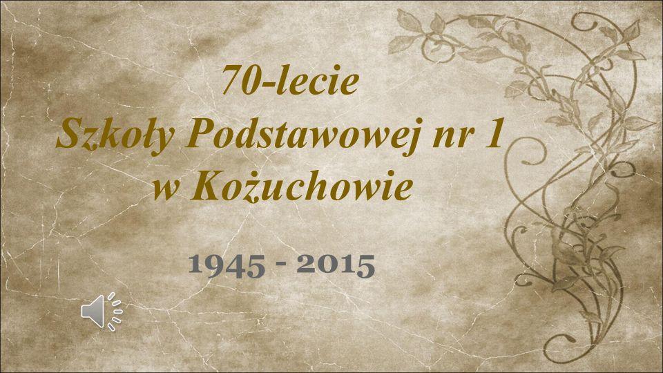 70-lecie Szkoły Podstawowej nr 1 w Kożuchowie 1945 - 2015