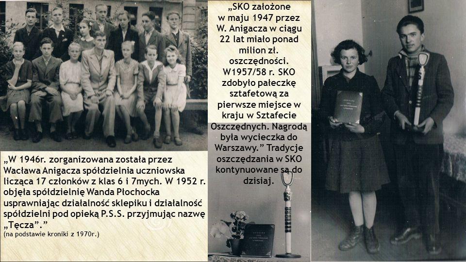 """""""W 1946r. zorganizowana została przez Wacława Anigacza spółdzielnia uczniowska licząca 17 członków z klas 6 i 7mych. W 1952 r. objęła spółdzielnię Wan"""