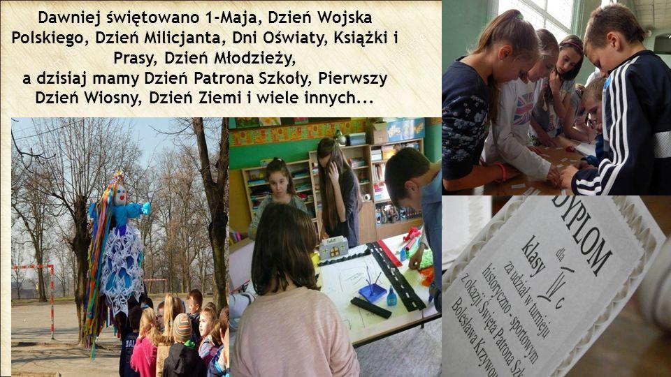 Dawniej świętowano 1-Maja, Dzień Wojska Polskiego, Dzień Milicjanta, Dni Oświaty, Książki i Prasy, Dzień Młodzieży, a dzisiaj mamy Dzień Patrona Szkoł