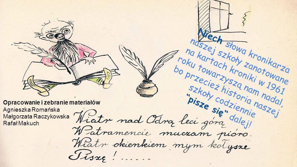 """Niech słowa kronikarza naszej szkoły zanotowane na kartach kroniki w 1961 roku towarzyszą nam nadal, bo przecież historia naszej szkoły codziennie """"pi"""