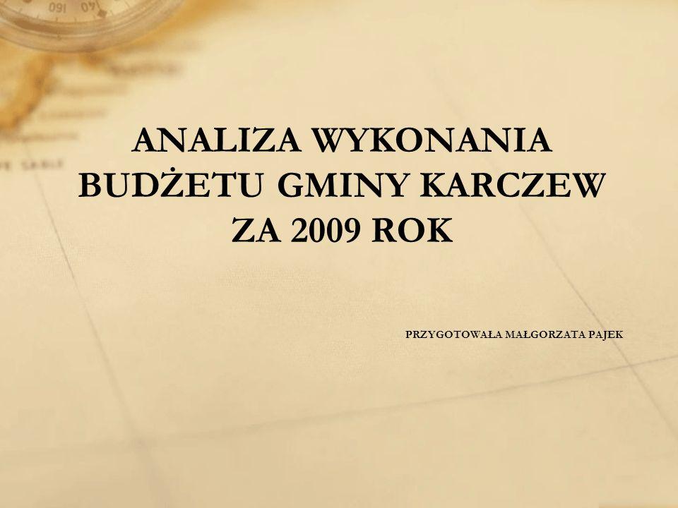 PRZYGOTOWAŁA MAŁGORZATA PAJEK ANALIZA WYKONANIA BUDŻETU GMINY KARCZEW ZA 2009 ROK