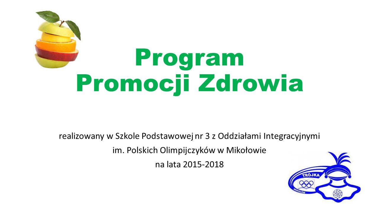 Program Promocji Zdrowia realizowany w Szkole Podstawowej nr 3 z Oddziałami Integracyjnymi im. Polskich Olimpijczyków w Mikołowie na lata 2015-2018