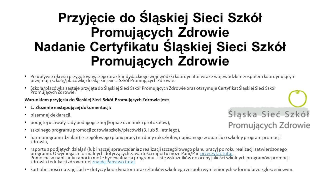 Przyjęcie do Śląskiej Sieci Szkół Promujących Zdrowie Nadanie Certyfikatu Śląskiej Sieci Szkół Promujących Zdrowie Po upływie okresu przygotowawczego