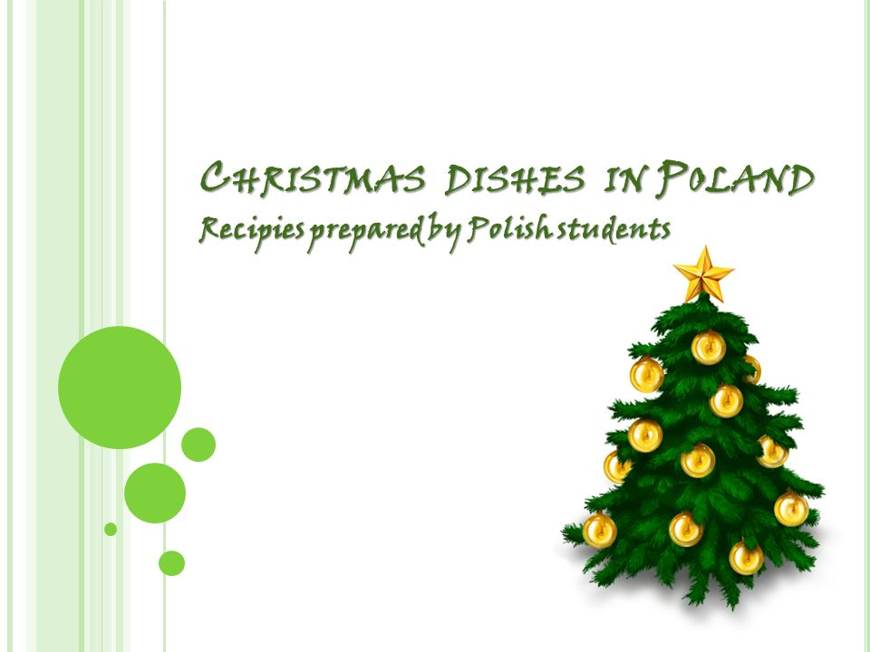 C HRISTMAS DISHES IN P OLAND Recipies prepared by Polish students