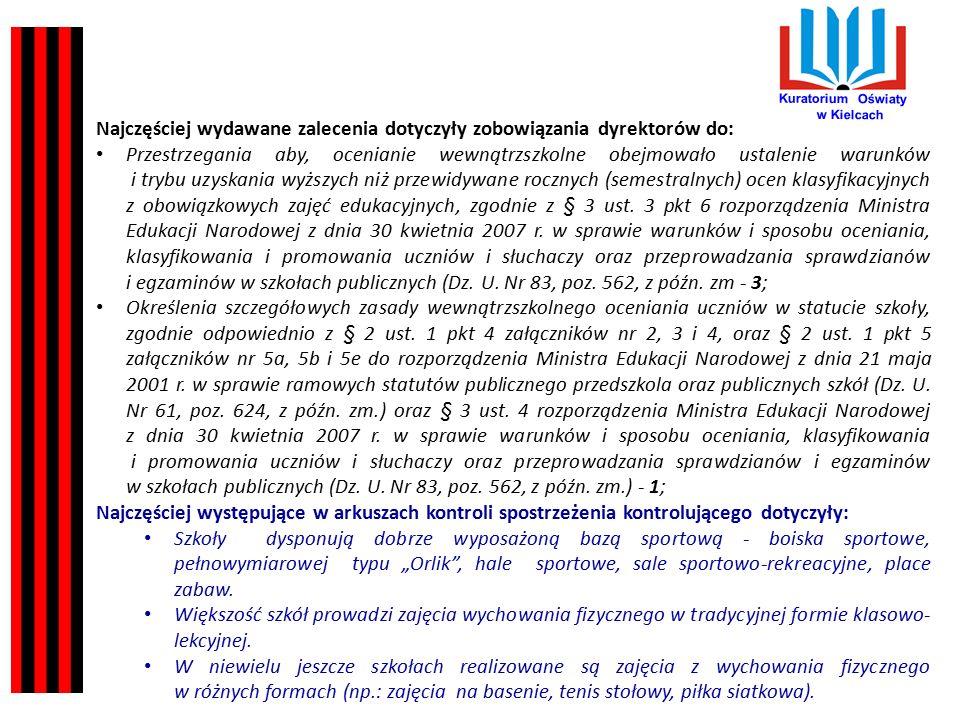 Kuratorium Oświaty w Kielcach Najczęściej wydawane zalecenia dotyczyły zobowiązania dyrektorów do: Przestrzegania aby, ocenianie wewnątrzszkolne obejmowało ustalenie warunków i trybu uzyskania wyższych niż przewidywane rocznych (semestralnych) ocen klasyfikacyjnych z obowiązkowych zajęć edukacyjnych, zgodnie z § 3 ust.