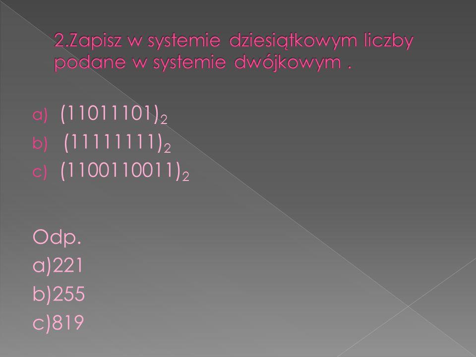 a) (11011101) 2 b) (11111111) 2 c) (1100110011) 2 Odp. a)221 b)255 c)819