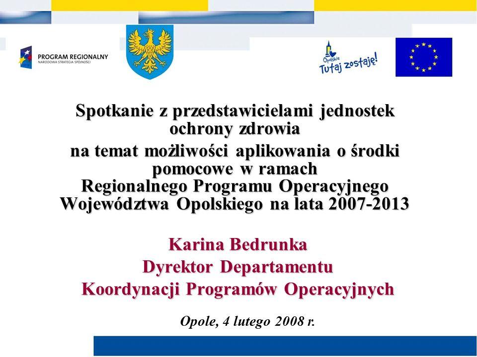 Spotkanie z przedstawicielami jednostek ochrony zdrowia na temat możliwości aplikowania o środki pomocowe w ramach Regionalnego Programu Operacyjnego Województwa Opolskiego na lata 2007-2013 Opole, 4 lutego 2008 r.