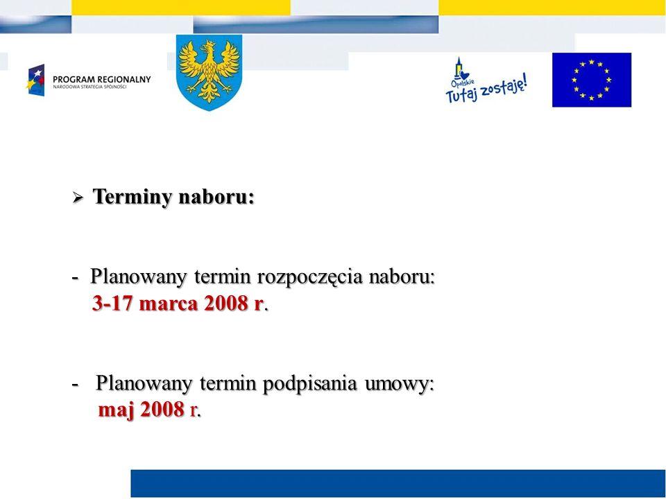  Terminy naboru: - Planowany termin rozpoczęcia naboru: 3-17 marca 2008 r.