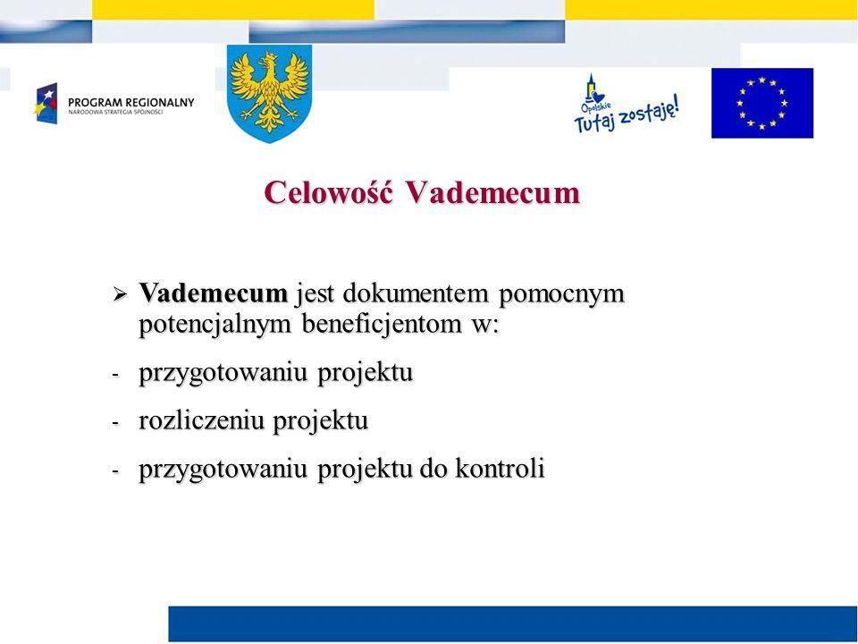  Vademecum jest dokumentem pomocnym potencjalnym beneficjentom w: - przygotowaniu projektu - rozliczeniu projektu - przygotowaniu projektu do kontroli Celowość Vademecum