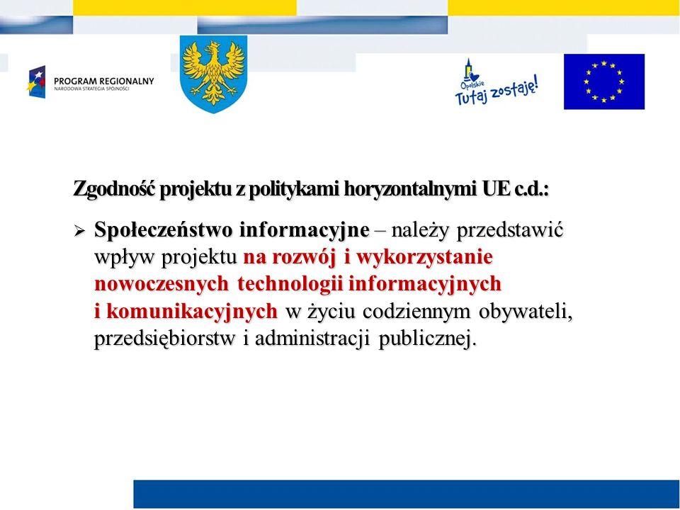 Zgodność projektu z politykami horyzontalnymi UE c.d.:  Społeczeństwo informacyjne – należy przedstawić wpływ projektu na rozwój i wykorzystanie nowoczesnych technologii informacyjnych i komunikacyjnych w życiu codziennym obywateli, przedsiębiorstw i administracji publicznej.