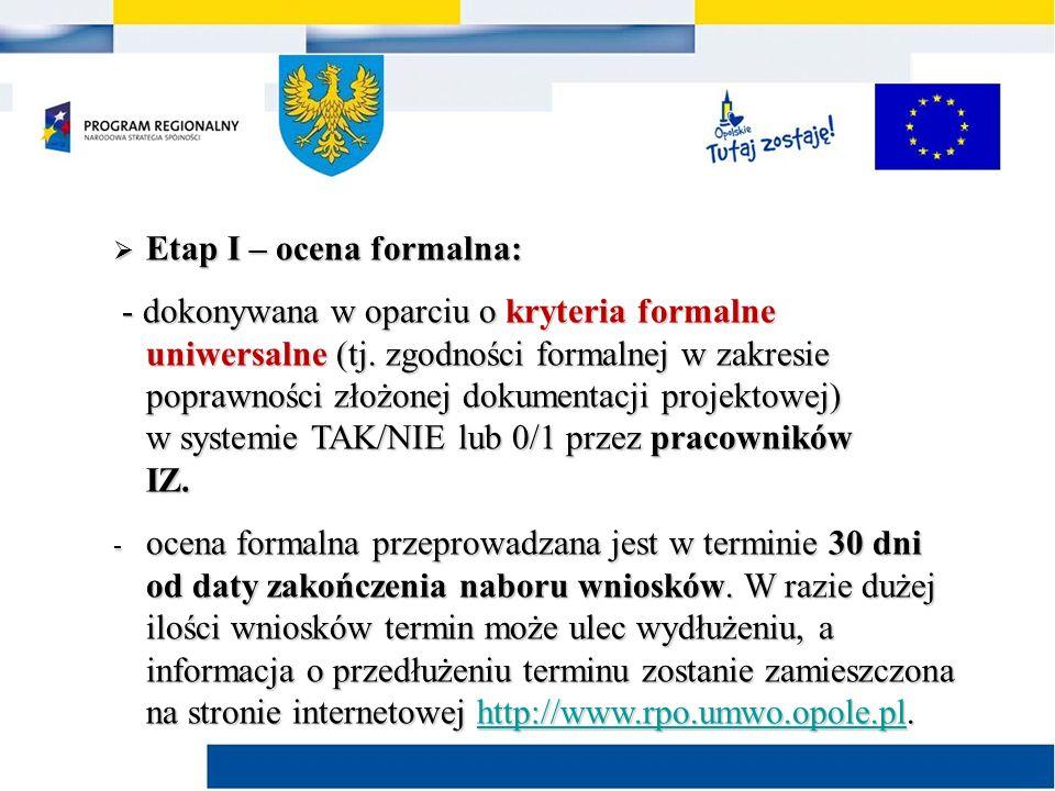  Etap I – ocena formalna: - dokonywana w oparciu o kryteria formalne uniwersalne (tj.