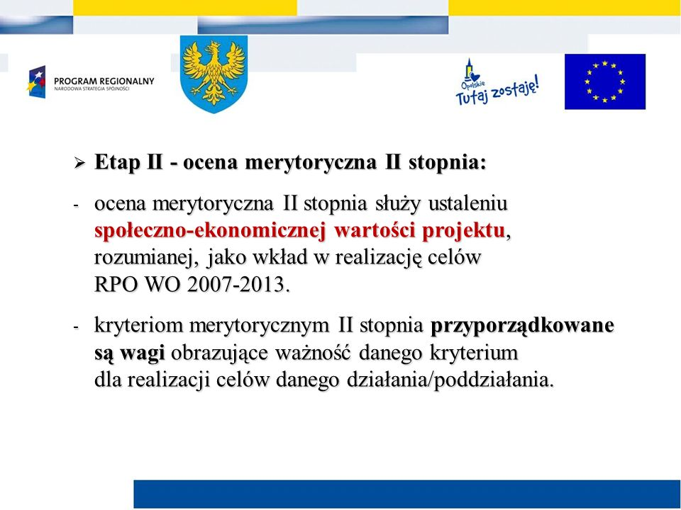  Etap II - ocena merytoryczna II stopnia: - ocena merytoryczna II stopnia służy ustaleniu społeczno-ekonomicznej wartości projektu, rozumianej, jako wkład w realizację celów RPO WO 2007-2013.