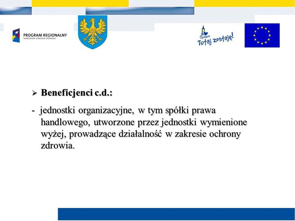  Beneficjenci c.d.: - jednostki organizacyjne, w tym spółki prawa handlowego, utworzone przez jednostki wymienione wyżej, prowadzące działalność w zakresie ochrony zdrowia.