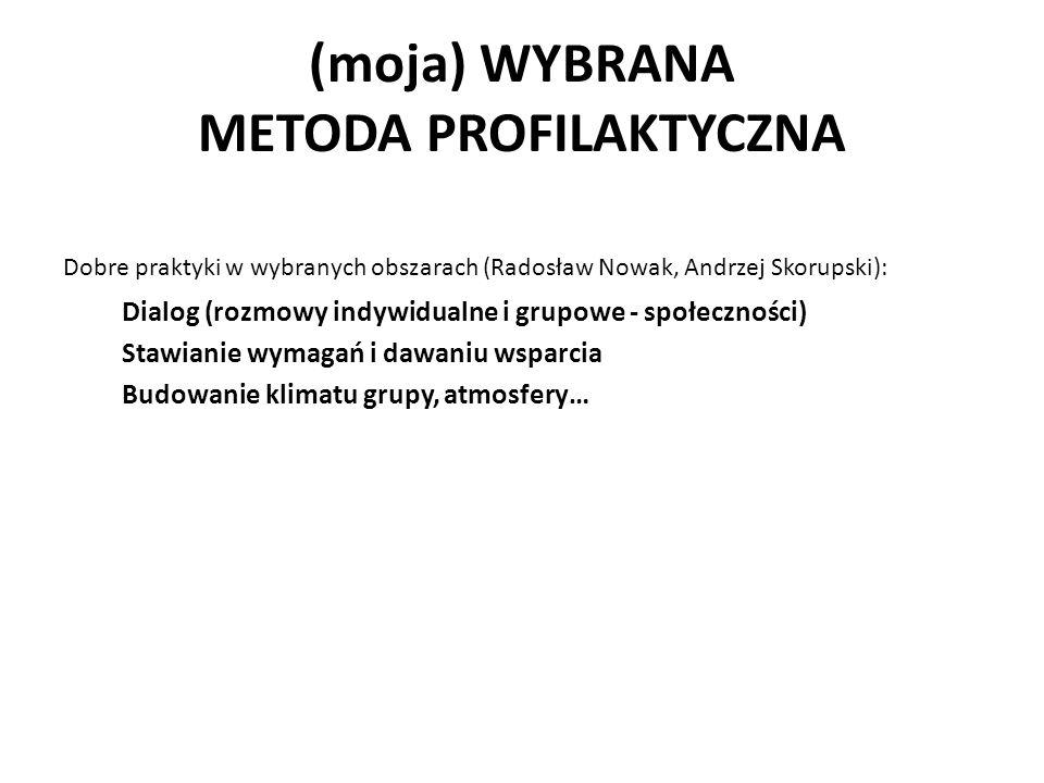 (moja) WYBRANA METODA PROFILAKTYCZNA Dobre praktyki w wybranych obszarach (Radosław Nowak, Andrzej Skorupski): Dialog (rozmowy indywidualne i grupowe - społeczności) Stawianie wymagań i dawaniu wsparcia Budowanie klimatu grupy, atmosfery…