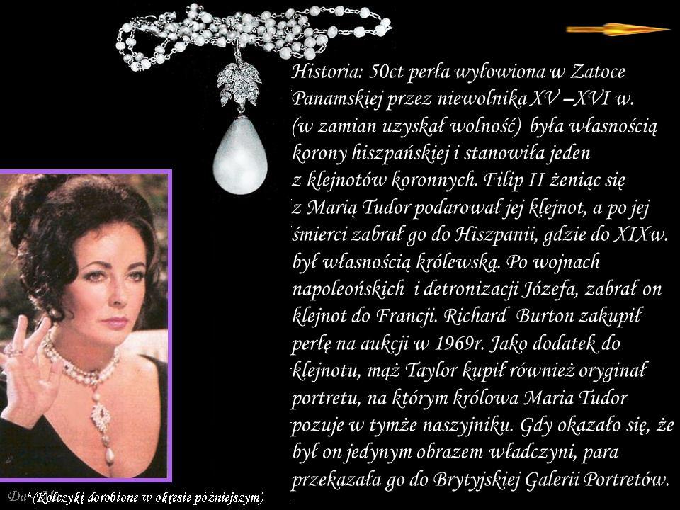 Da - Ma La Peregrina – perła z XVI w o wadze 50 ct oprawiona w naszyjnik z pereł, diamentów i rubinów w firmie jubilerskiej Cartier w 1969 r.
