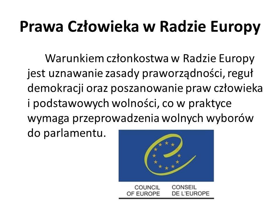 Prawa Człowieka w Radzie Europy Warunkiem członkostwa w Radzie Europy jest uznawanie zasady praworządności, reguł demokracji oraz poszanowanie praw cz