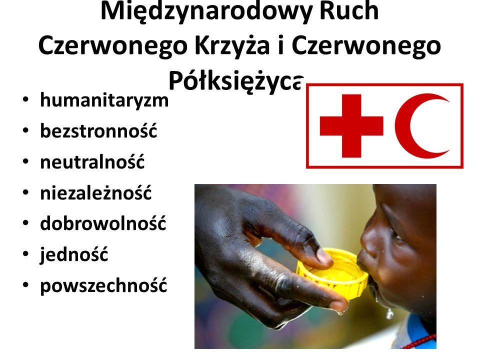 Międzynarodowy Ruch Czerwonego Krzyża i Czerwonego Półksiężyca humanitaryzm bezstronność neutralność niezależność dobrowolność jedność powszechność