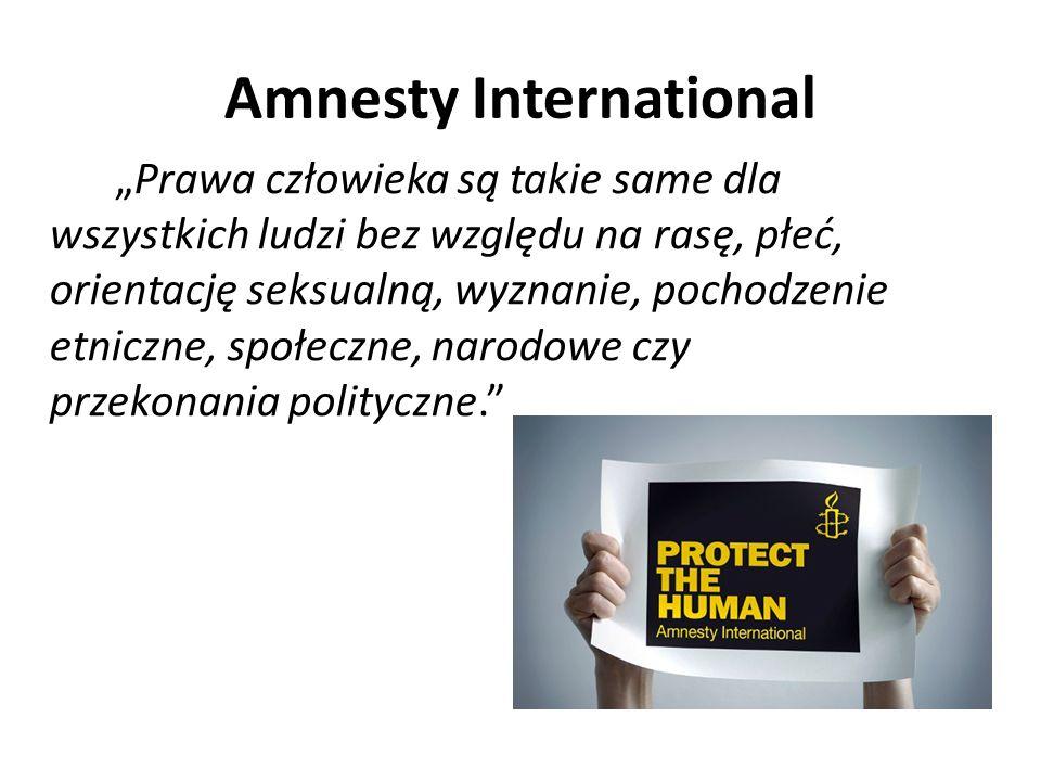 """Amnesty International """"Prawa człowieka są takie same dla wszystkich ludzi bez względu na rasę, płeć, orientację seksualną, wyznanie, pochodzenie etnic"""