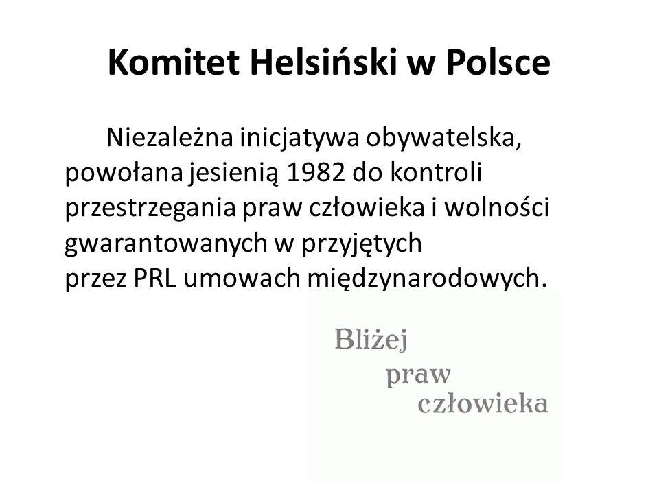 Komitet Helsiński w Polsce Niezależna inicjatywa obywatelska, powołana jesienią 1982 do kontroli przestrzegania praw człowieka i wolności gwarantowany