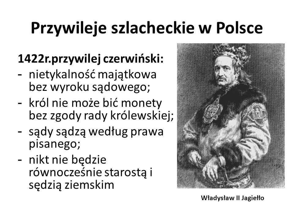 Przywileje szlacheckie w Polsce 1422r.przywilej czerwiński: - nietykalność majątkowa bez wyroku sądowego; - król nie może bić monety bez zgody rady kr