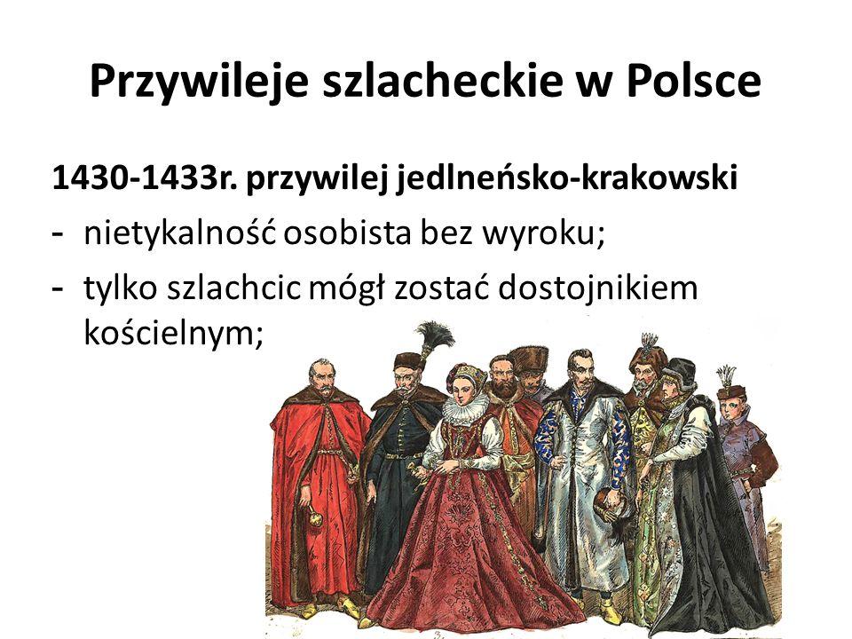 Przywileje szlacheckie w Polsce 1430-1433r. przywilej jedlneńsko-krakowski - nietykalność osobista bez wyroku; - tylko szlachcic mógł zostać dostojnik