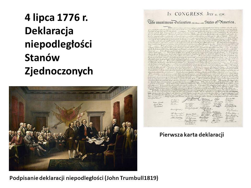 4 lipca 1776 r. Deklaracja niepodległości Stanów Zjednoczonych Pierwsza karta deklaracji Podpisanie deklaracji niepodległości (John Trumbull1819)