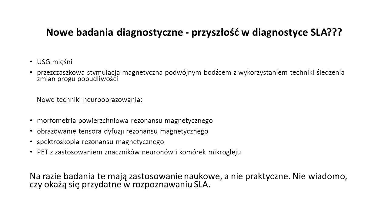 Nowe badania diagnostyczne - przyszłość w diagnostyce SLA??? USG mięśni przezczaszkowa stymulacja magnetyczna podwójnym bodźcem z wykorzystaniem techn