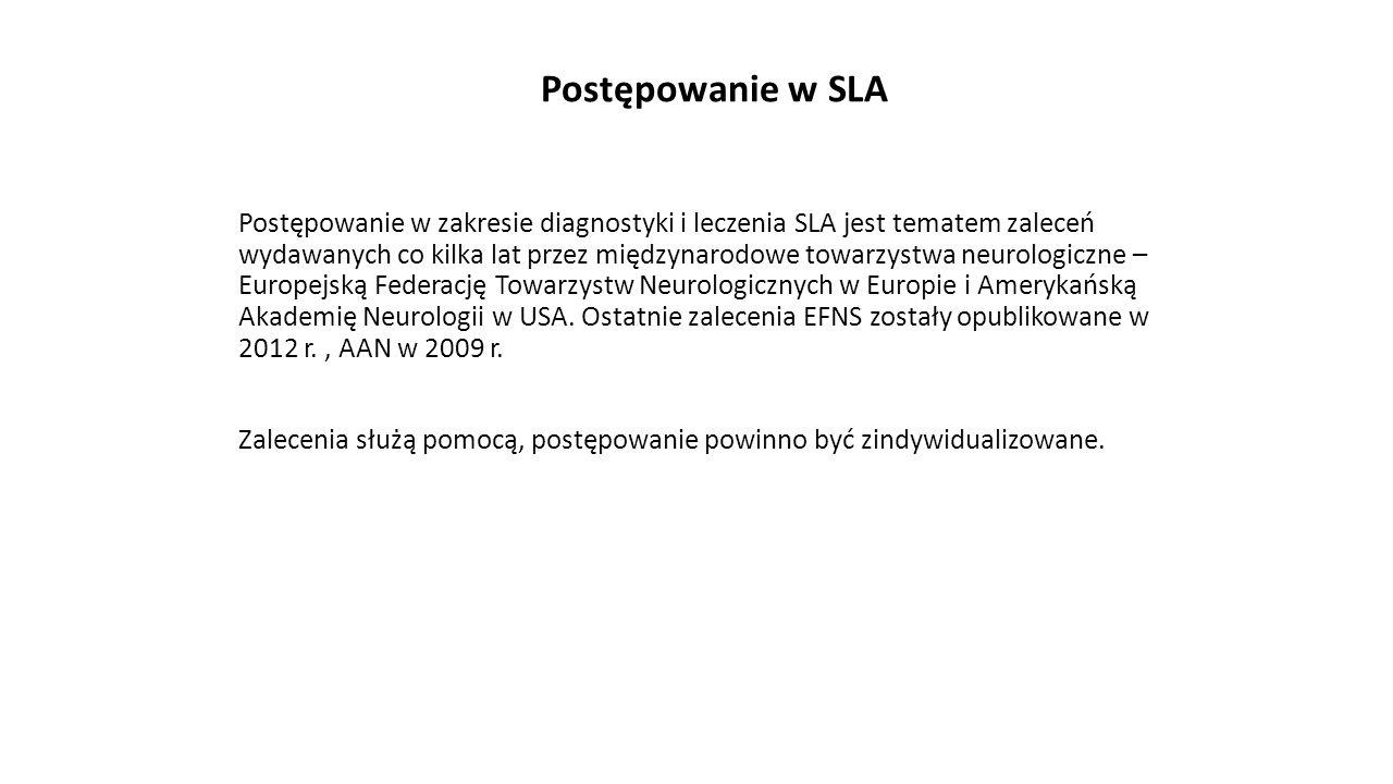 Postępowanie w SLA Postępowanie w zakresie diagnostyki i leczenia SLA jest tematem zaleceń wydawanych co kilka lat przez międzynarodowe towarzystwa ne
