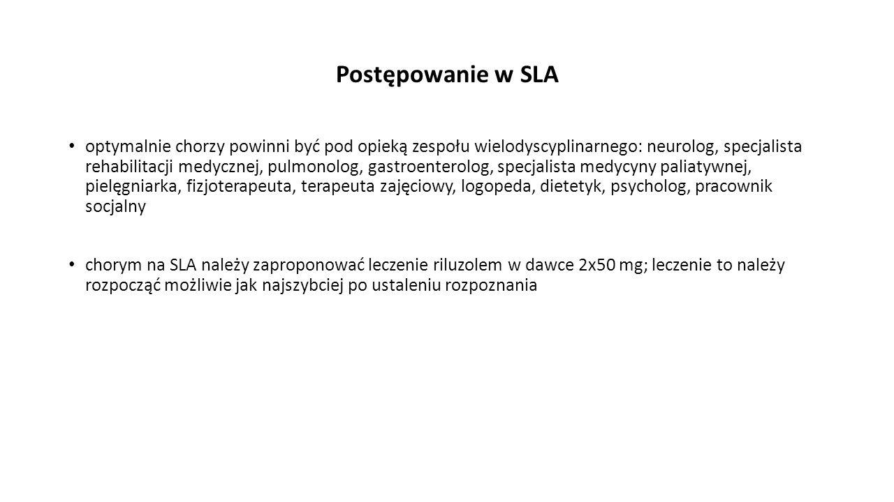 Postępowanie w SLA optymalnie chorzy powinni być pod opieką zespołu wielodyscyplinarnego: neurolog, specjalista rehabilitacji medycznej, pulmonolog, g