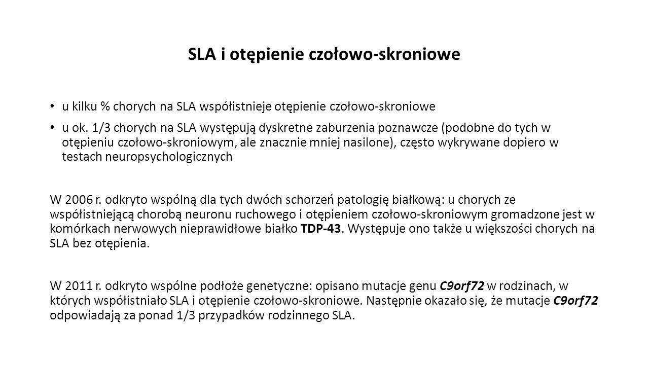 SLA i otępienie czołowo-skroniowe u kilku % chorych na SLA współistnieje otępienie czołowo-skroniowe u ok. 1/3 chorych na SLA występują dyskretne zabu