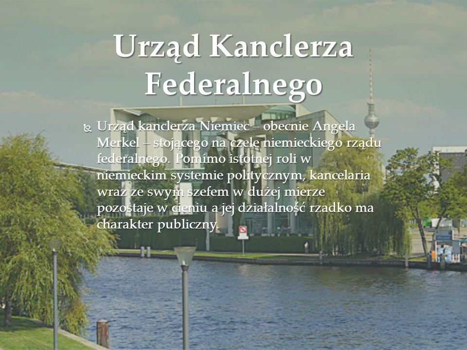 Urząd Kanclerza Federalnego  Urząd kanclerza Niemiec – obecnie Angela Merkel – stojącego na czele niemieckiego rządu federalnego. Pomimo istotnej rol