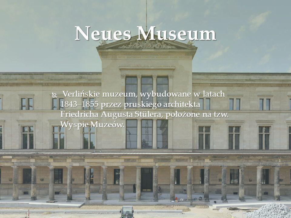 Neues Museum  Verlińskie muzeum, wybudowane w latach 1843–1855 przez pruskiego architekta Friedricha Augusta Stülera, położone na tzw. Wyspie Muzeów.
