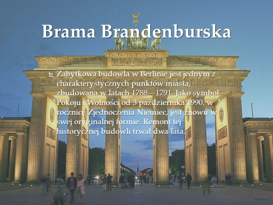 Brama Brandenburska  Zabytkowa budowla w Berlinie jest jednym z charakterystycznych punktów miasta, zbudowana w latach 1788 – 1791. Jako symbol Pokoj
