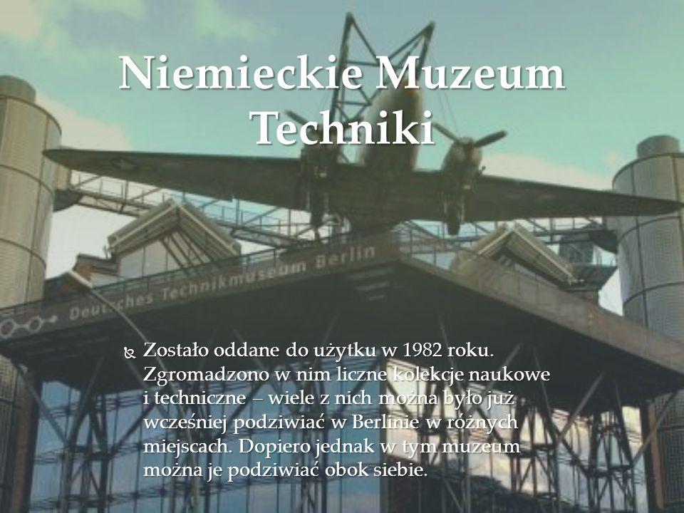 Niemieckie Muzeum Techniki  Zostało oddane do użytku w 1982 roku. Zgromadzono w nim liczne kolekcje naukowe i techniczne – wiele z nich można było ju