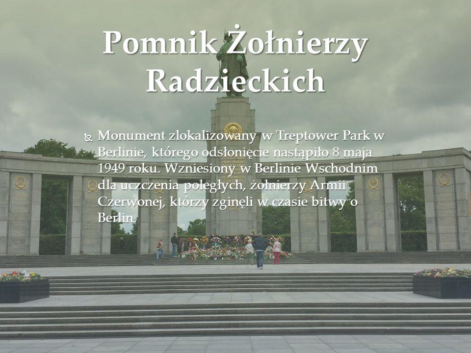 Pomnik Żołnierzy Radzieckich  Monument zlokalizowany w Treptower Park w Berlinie, którego odsłonięcie nastąpiło 8 maja 1949 roku. Wzniesiony w Berlin