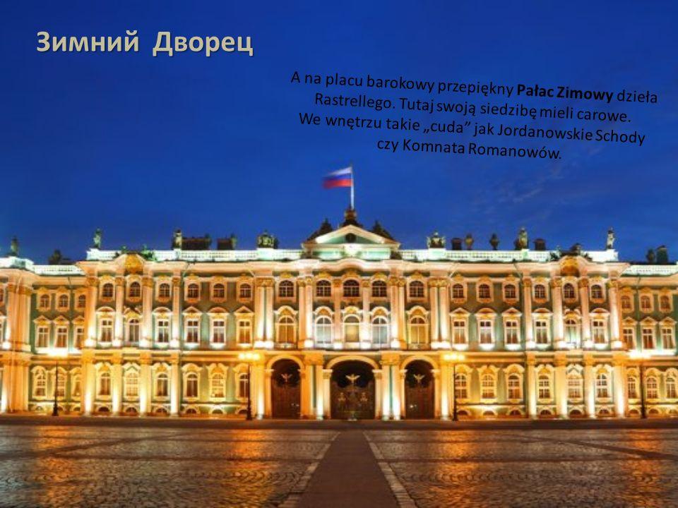 A na placu barokowy przepiękny Pałac Zimowy dzieła Rastrellego.