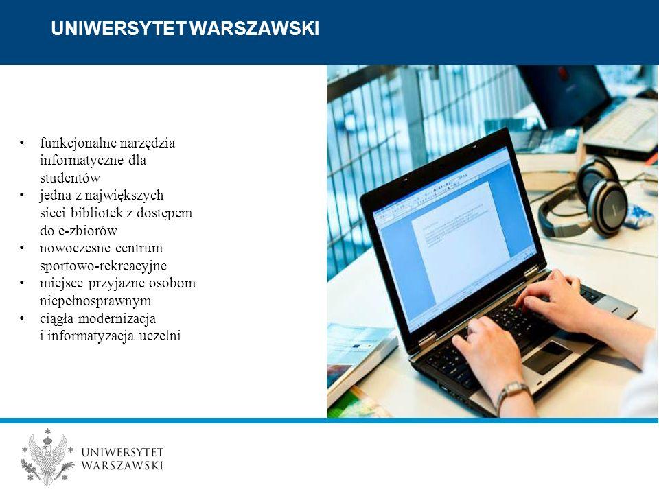 UNIWERSYTET WARSZAWSKI funkcjonalne narzędzia informatyczne dla studentów jedna z największych sieci bibliotek z dostępem do e-zbiorów nowoczesne centrum sportowo-rekreacyjne miejsce przyjazne osobom niepełnosprawnym ciągła modernizacja i informatyzacja uczelni