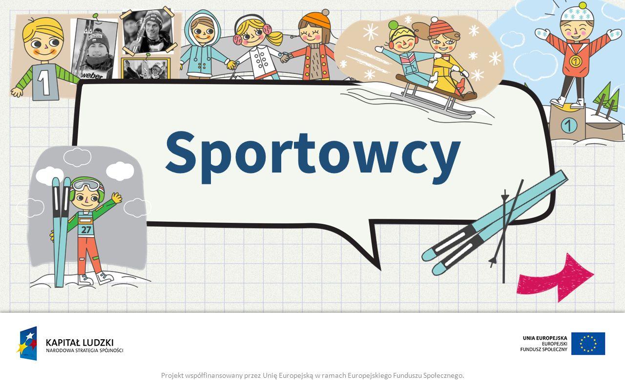 Sportowcy Projekt współfinansowany przez Unię Europejską w ramach Europejskiego Funduszu Społecznego.