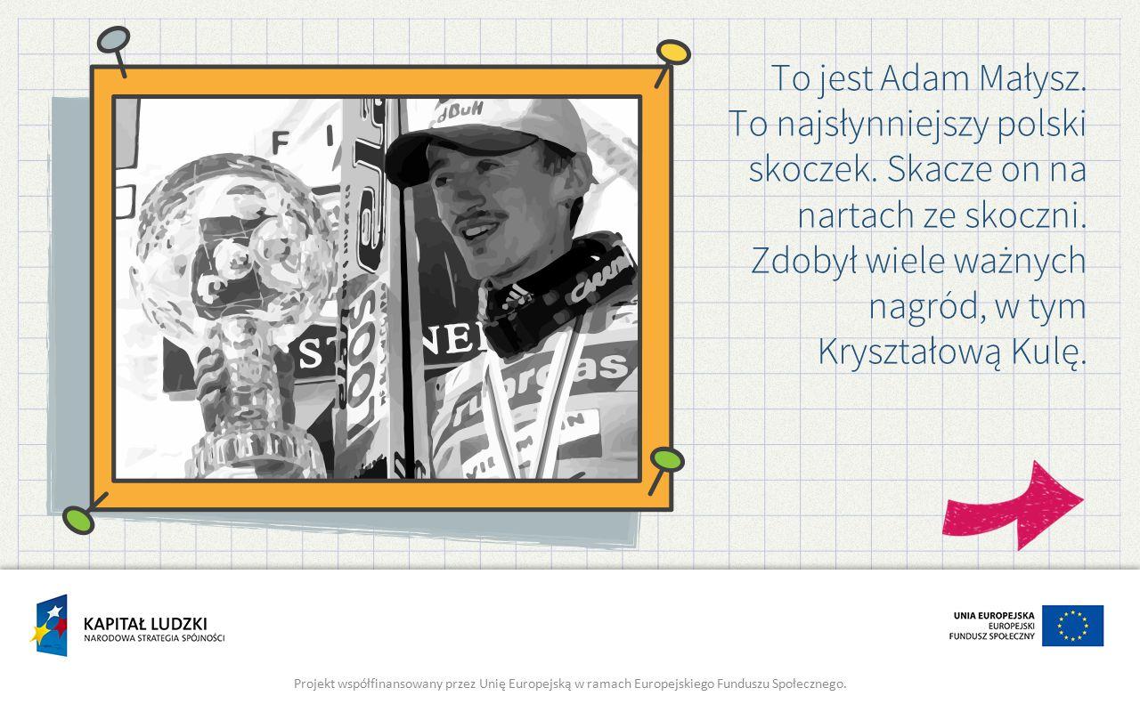 To jest Adam Małysz. To najsłynniejszy polski skoczek.