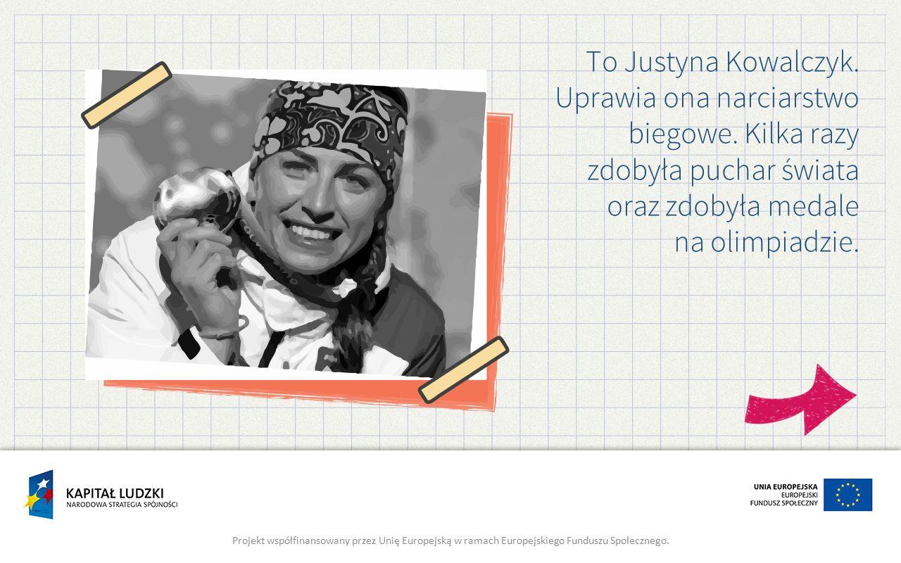 To Justyna Kowalczyk. Uprawia ona narciarstwo biegowe.