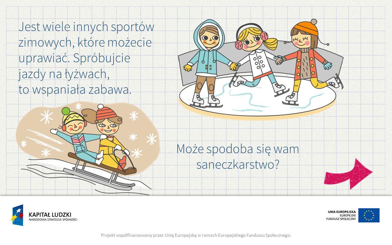 Jest wiele innych sportów zimowych, które możecie uprawiać.