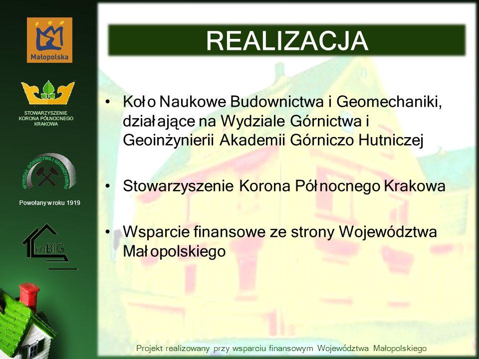 Koło Naukowe Budownictwa i Geomechaniki, działające na Wydziale Górnictwa i Geoinżynierii Akademii Górniczo Hutniczej Stowarzyszenie Korona Północnego Krakowa Wsparcie finansowe ze strony Województwa Małopolskiego REALIZACJA Powołany w roku 1919 STOWARZYSZENIE KORONA PÓŁNOCNEGO KRAKOWA Projekt realizowany przy wsparciu finansowym Województwa Małopolskiego
