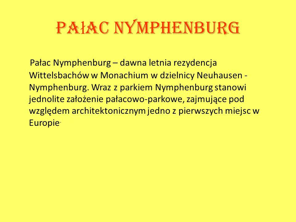 Pa ł ac Nymphenburg Pałac Nymphenburg – dawna letnia rezydencja Wittelsbachów w Monachium w dzielnicy Neuhausen - Nymphenburg. Wraz z parkiem Nymphenb