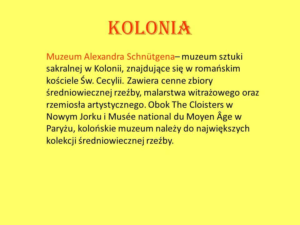 Kolonia Muzeum Alexandra Schnütgena– muzeum sztuki sakralnej w Kolonii, znajdujące się w romańskim kościele Św. Cecylii. Zawiera cenne zbiory średniow