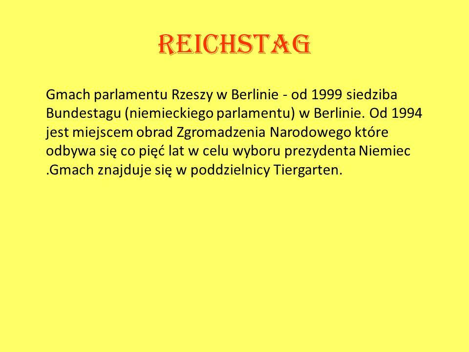 Reichstag Gmach parlamentu Rzeszy w Berlinie - od 1999 siedziba Bundestagu (niemieckiego parlamentu) w Berlinie. Od 1994 jest miejscem obrad Zgromadze