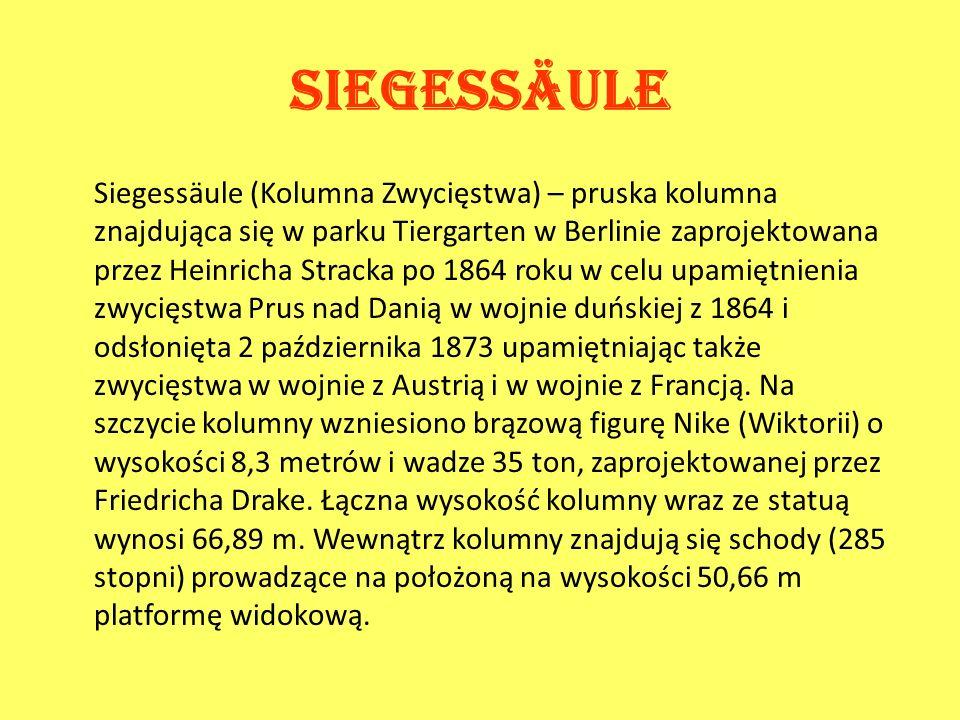 Siegessäule Siegessäule (Kolumna Zwycięstwa) – pruska kolumna znajdująca się w parku Tiergarten w Berlinie zaprojektowana przez Heinricha Stracka po 1