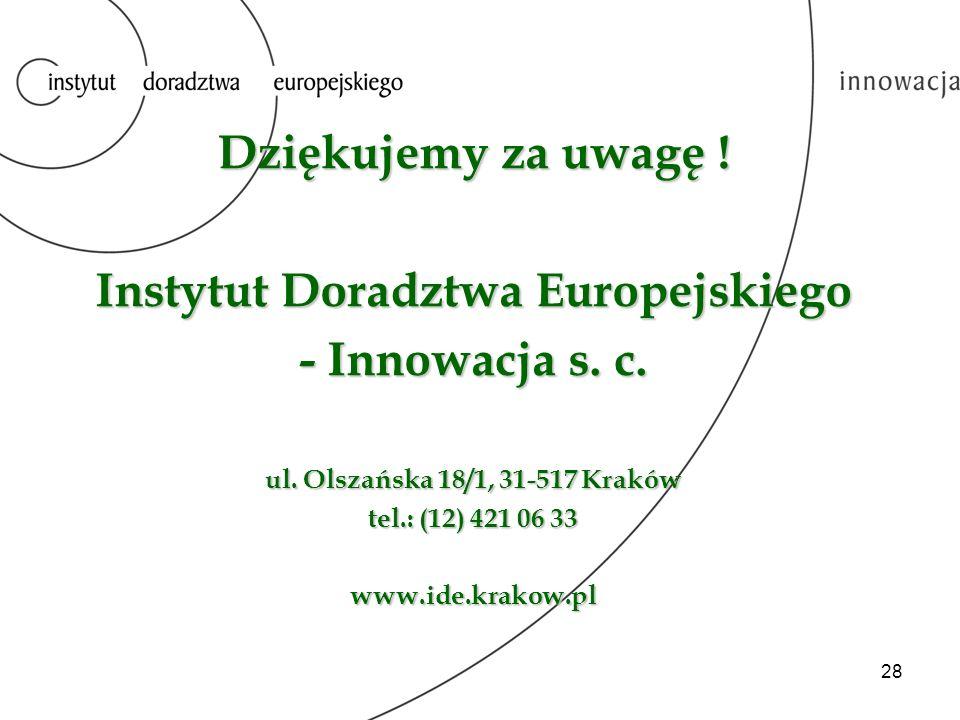 28 Dziękujemy za uwagę ! Instytut Doradztwa Europejskiego - Innowacja s. c. ul. Olszańska 18/1, 31-517 Kraków tel.: (12) 421 06 33 www.ide.krakow.pl